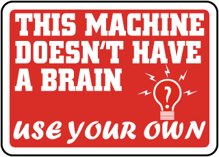 This Machine Doesn't Have A Brain Use Your Own Sign