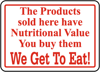 The Products sold here have Nutritional Value You buy them We Get To Eat Sign