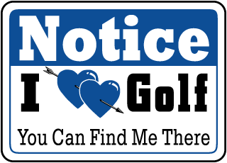Notice I Love Golf You Can Find Me There Sign