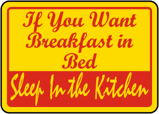 If You Want Breakfast In Bed Sleep In The Kitchen Sign