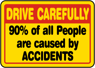 Drive Carefully 90% Of All People Are Caused By Accidents Sign