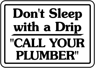Don't Sleep With A Drip ''Call Your Plumber'' Sign