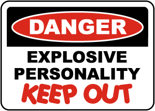 Danger Explosive Personality Keep Out Sign
