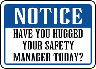 Notice Have You Hugged Your Safety Manager Today Sign