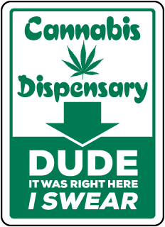 Cannabis Dispensary Dude It Was Right Here I Swear