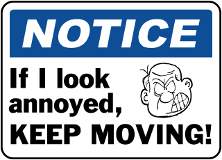 Notice If I Look Annoyed Keep Moving!