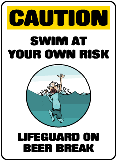 Caution Swim At Your Own Risk Lifeguard On Beer Break