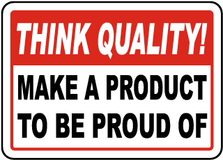 Think Quality Make A Product To Be Proud Of Sign