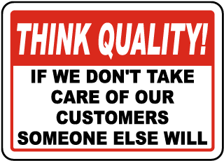 Think Quality If We Don't Take Care Of Our Customer Someone Else Will Sign