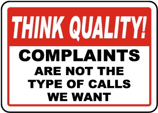 Think Quality Complaints Are Not The Type Of Calls We Want Sign