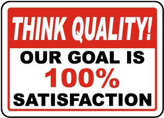 Think Quality Our Goal Is 100% Satisfaction Sign
