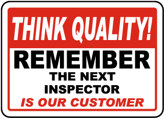 Think Quality Remember The Next Inspector Is Our Customer Sign