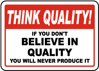 Think Quality If You Don't Believe In Quality You Will Never Produce It Sign