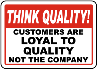 Think Quality Customers Are Loyal To Quality Not The Company Sign