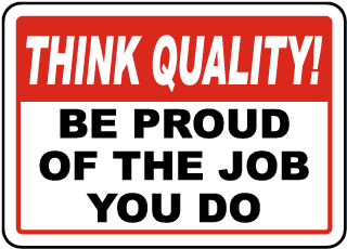 Think Quality Be Proud Of The Job You Do Sign