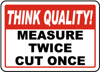 Think Quality Measure Twice Cut Once Sign