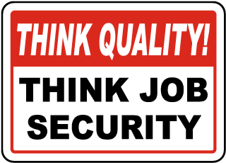 Think Quality Think Job Security Sign