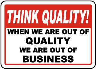 Think Quality When We Are Out Of Quality We Are Out Of Business Sign