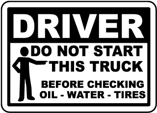 Driver Do Not Start This Truck Before Checking Oil - Water - Tires label