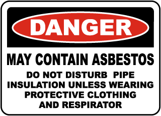 Danger May Contain Asbestos Do Not Disturb Pipe Insulation Unless Wearing Protective Clothing And Respirator Sign