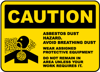 Asbestos Dust Hazard. Avoid Breathing Dust. Wear Assigned Protective Equipment. Do Not Remain In Area Unless Your Work Requires it.