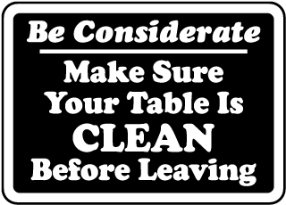 Be Considerate Make Sure Your Table Is Clean Before Leaving Sign