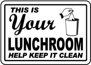 This Is Your Lunchroom Help Keep It Clean Sign