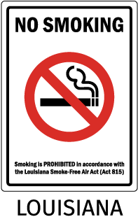 Luoisiana No Smoking Smoking is PROHIBITED in accordance with the Louisiana Smoke-Free Air Act (Act 815)