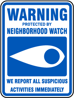 Warning Protected By Neighborhood Watch. We Report All Suspicious Activities Immediately Sign