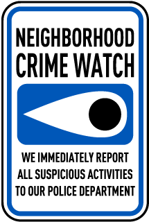 Neighborhood Crime Watch. We Immediately Report All Suspicious Activities To Our Police Department Sign