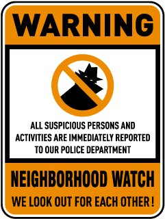 Warning All Suspicious Persons and Activities Are Immediately Reported to our Police Department. Neighborhood Watch. We look out for each other! Sign