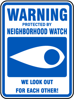 Warning Protected By Neighborhood Watch We look out for each other! Sign