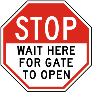 Stop Wait Here For Gate To Open Sign